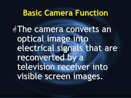Basic Camera Function G The camera converts an optical image into electrical signals that are reconverted by a television receiver into visible screen.