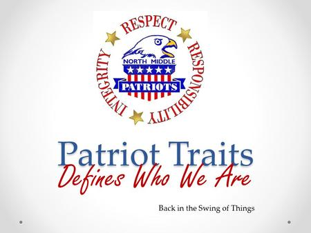 Patriot Traits Defines Who We Are Back in the Swing of Things.