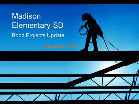 Bond Projects Update Madison Elementary SD December 2015.