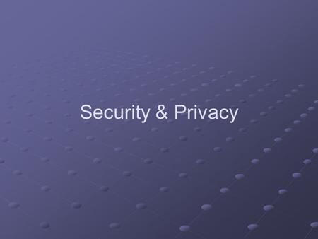 Security & Privacy. Learning Objectives Explain the importance of varying the access allowed to database elements at different times and for different.