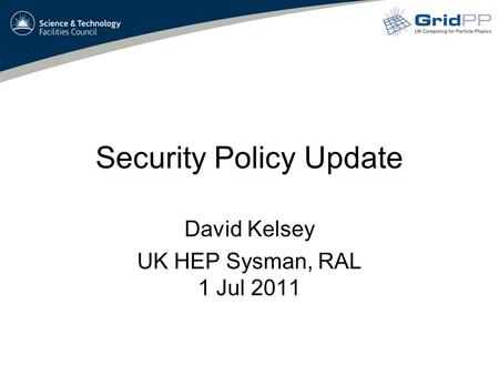 Security Policy Update David Kelsey UK HEP Sysman, RAL 1 Jul 2011.