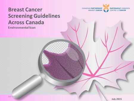 Breast Cancer Screening Guidelines Across Canada Environmental Scan July 2015.