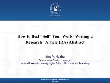 "How to Best ""Sell"" Your Work: Writing a Research Article (RA) Abstract Irina V. Nuzha Department of Foreign Languages National Research University Higher."