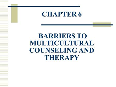 CHAPTER 6 BARRIERS TO MULTICULTURAL COUNSELING AND THERAPY.