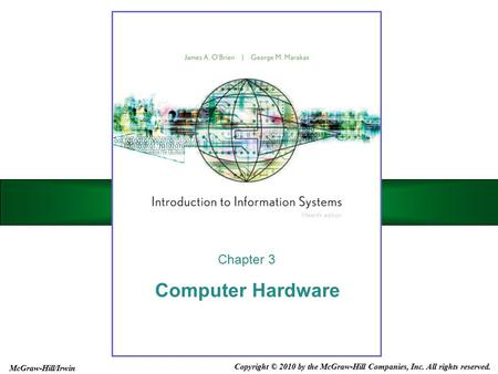 Computer Hardware Chapter 3 Copyright © 2010 by the McGraw-Hill Companies, Inc. All rights reserved. McGraw-Hill/Irwin.