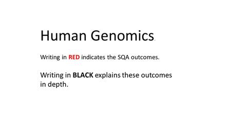 Human Genomics. Writing in RED indicates the SQA outcomes. Writing in BLACK explains these outcomes in depth.