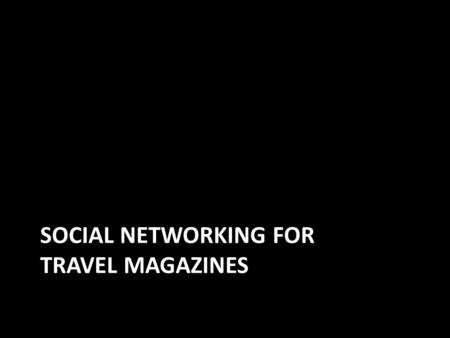 SOCIAL NETWORKING FOR TRAVEL MAGAZINES. New Mexico Magazine Goals – Create community – Grow Web traffic, product sales, and subscriptions Golden Tickets.