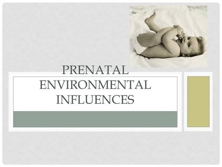 PRENATAL ENVIRONMENTAL INFLUENCES. Teratogen: any environmental agent that causes damage during prenatal period. Harmful cases lead to babies with major.