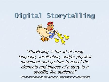 "Digital Storytelling ""Storytelling is the art of using language, vocalization, and/or physical movement and gesture to reveal the elements and images of."