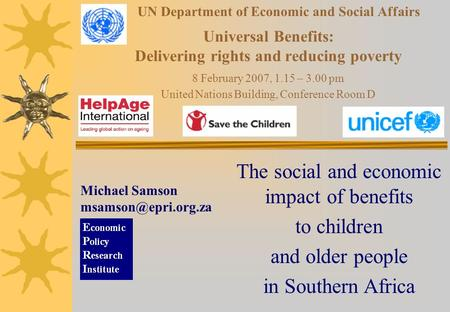 UN Department of Economic and Social Affairs Universal Benefits: Delivering rights and reducing poverty 8 February 2007, 1.15 – 3.00 pm United Nations.