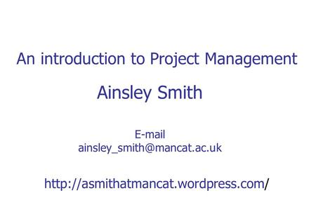 An introduction to Project Management Ainsley Smith