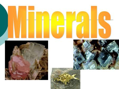 *What is a Mineral?*  Naturally occurring  Inorganic  Solid  Definite crystalline structure * = Most Important information.