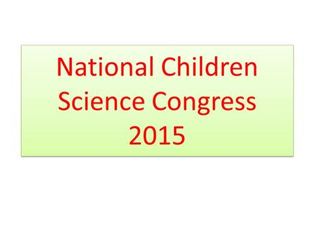 National Children Science Congress 2015. Children's Science Congress is targeted to spread the concept of the method of science among the children their.