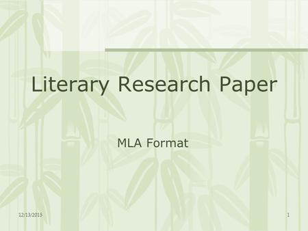 12/13/20151 MLA Format Literary Research Paper. 12/13/20152 I. From Topic To Thesis Pat, the student who will be your guide, has been given a research.