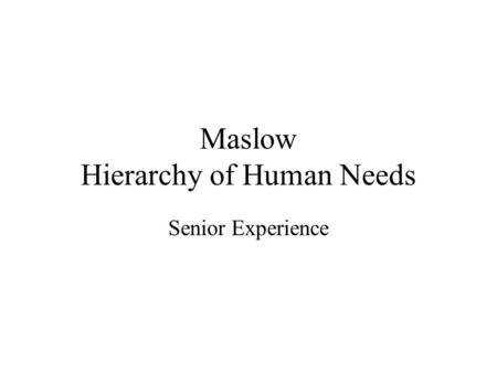 Maslow Hierarchy of Human Needs Senior Experience.