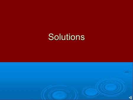 Solutions. Aim: To understand the concept of solutions At the end of this section you will know: Terms, solvent, solute, solution + examples (2) Difference.