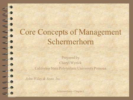 Schermerhorn - Chapter 31 Core Concepts of Management Schermerhorn Prepared by Cheryl Wyrick California State Polytechnic University Pomona John Wiley.