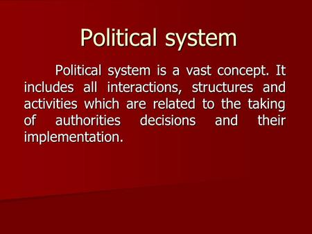 Political system Political system is a vast concept. It includes all interactions, structures and activities which are related to the taking of authorities.