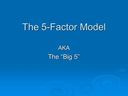 "The 5-Factor Model AKA The ""Big 5"". Five Factor Model History: Lexical Hypothesis (1936) Allport and Odbert. – 17,953 trait terms in English. – Divided."