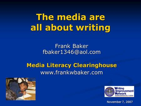 The media are all about writing Frank Baker Media Literacy Clearinghouse  November 7, 2007.