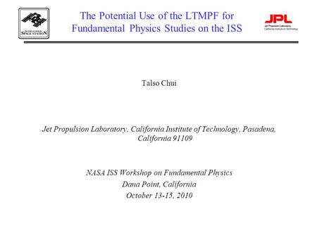 The Potential Use of the LTMPF for Fundamental Physics Studies on the ISS Talso Chui Jet Propulsion Laboratory, California Institute of Technology, Pasadena,