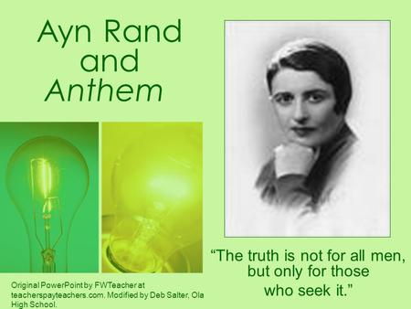 "Ayn Rand and Anthem ""The truth is not for all men, but only for those who seek it."" Original PowerPoint by FWTeacher at teacherspayteachers.com. Modified."