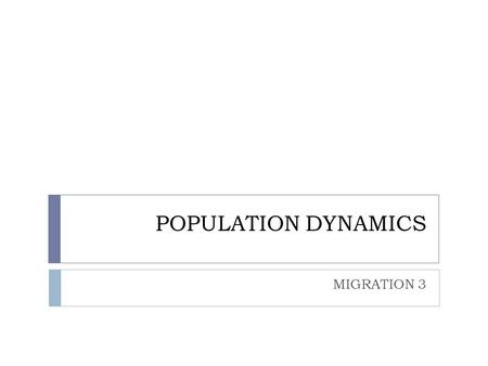 POPULATION DYNAMICS MIGRATION 3. MIGRATION IMPACTS OF MIGRATION.