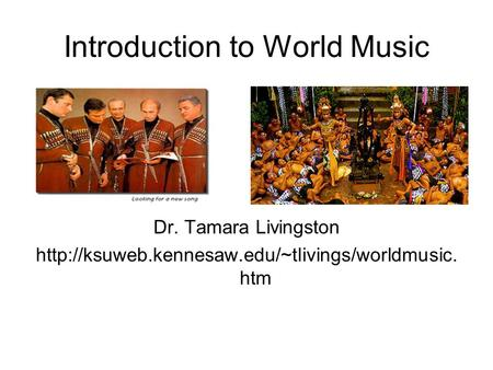Introduction to World Music Dr. Tamara Livingston  htm.