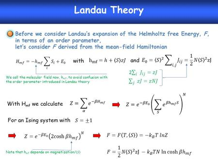 Landau Theory Before we consider Landau's expansion of the Helmholtz free Energy, F, in terms of an order parameter, let's consider F derived from the.