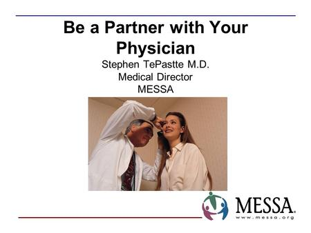 Be a Partner with Your Physician Stephen TePastte M.D. Medical Director MESSA.