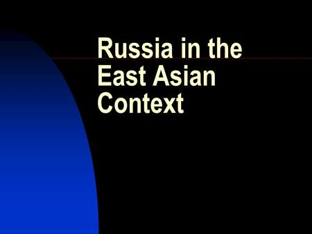 Russia in the East Asian Context. 4 of the world's 10 most populous countries China: 1,286 bln. (No.1) USA: 290 mln. (No.3) Russia: 145 mln. (No.7)