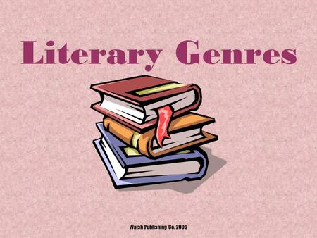 "Literary Genres Walsh Publishing Co. 2009 What is a Literary Genre? A ""genre"" is a particular style or type of writing. Walsh Publishing Co. 2009."