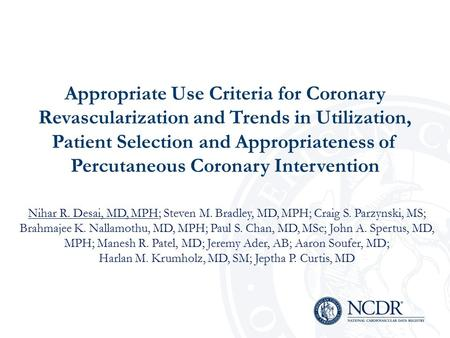 Appropriate Use Criteria for Coronary Revascularization and Trends in Utilization, Patient Selection and Appropriateness of Percutaneous Coronary Intervention.