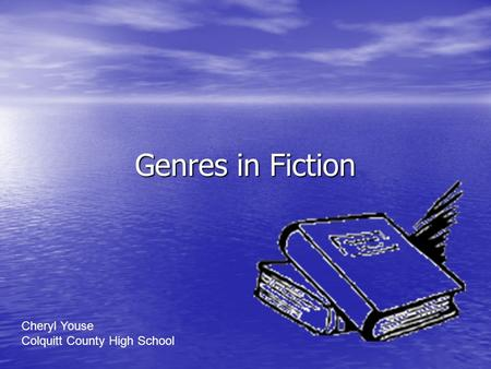 Genres in Fiction Cheryl Youse Colquitt County High School.