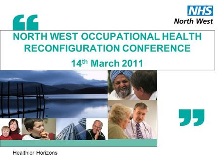 Healthier Horizons NORTH WEST OCCUPATIONAL HEALTH RECONFIGURATION CONFERENCE 14 th March 2011.