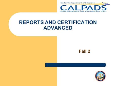 REPORTS AND CERTIFICATION ADVANCED Fall 2. Fall 2 Adv. Reporting & Certification v2.1 2 Introductions and Ground Rules Introductions Ground Rules – Mute.