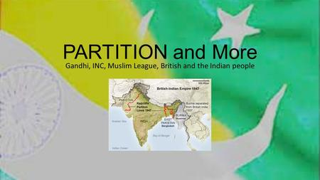 PARTITION and More Gandhi, INC, Muslim League, British and the Indian people.