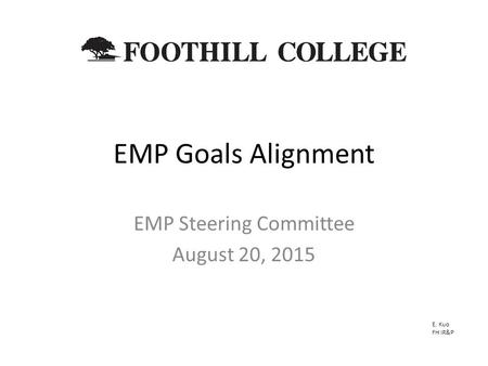 EMP Goals Alignment EMP Steering Committee August 20, 2015 E. Kuo FH IR&P.