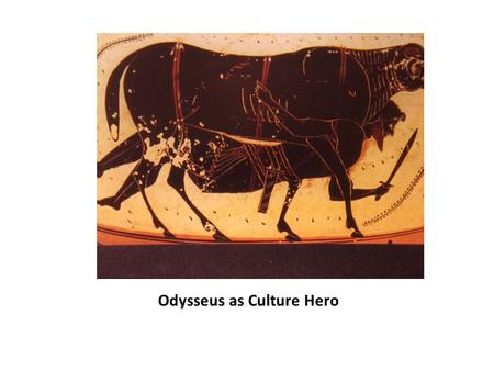 Odysseus as Culture Hero. The Odyssey is the second of the Homeric epics, the sequel to the Iliad. Scholars believe it was probably composed near the.