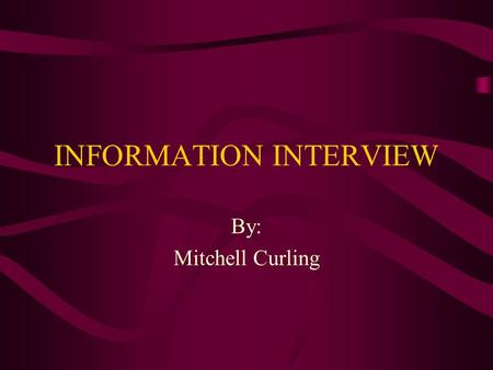 INFORMATION INTERVIEW By: Mitchell Curling. Job Contact Michael Loewe Deputy Grants Management Officer, for the National Institute of Child Health and.