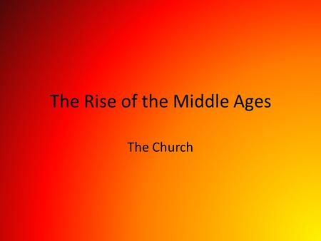 The Rise of the Middle Ages The Church. Organization of the Church Pope: Leader of the medieval church Cardinals: Advisers to the pope Archbishop: Had.