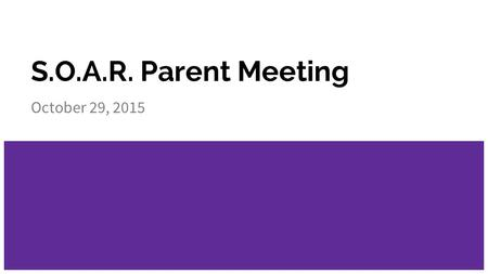 S.O.A.R. Parent Meeting October 29, 2015. Gifted Characteristics https://www.youtube.com/watch?v=eoN2iB DKZxE.