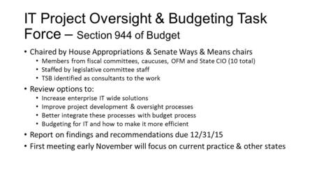 IT Project Oversight & Budgeting Task Force – Section 944 of Budget Chaired by House Appropriations & Senate Ways & Means chairs Members from fiscal committees,