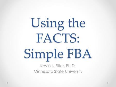 Using the FACTS: Simple FBA Kevin J. Filter, Ph.D. Minnesota State University.