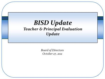 BISD Update Teacher & Principal Evaluation Update Board of Directors October 27, 2011 1.