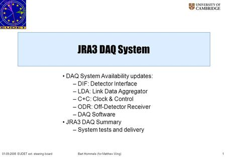Bart Hommels (for Matthew Wing)101-09-2008 EUDET ext. steering board JRA3 DAQ System DAQ System Availability updates: – DIF: Detector Interface – LDA: