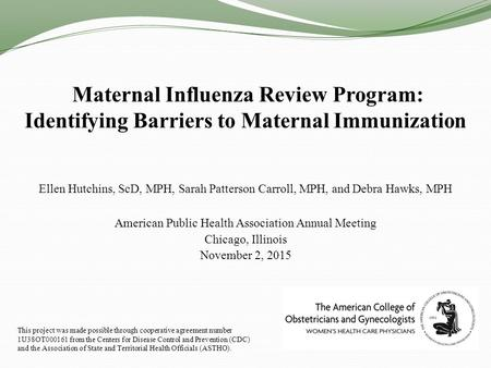 Maternal Influenza Review Program: Identifying Barriers to Maternal Immunization Ellen Hutchins, ScD, MPH, Sarah Patterson Carroll, MPH, and Debra Hawks,