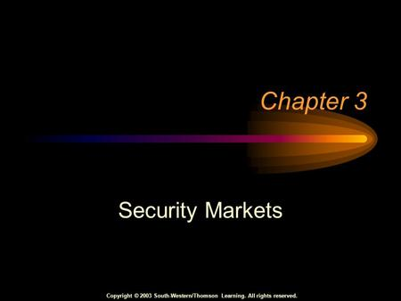 Copyright © 2003 South-Western/Thomson Learning. All rights reserved. Chapter 3 Security Markets.