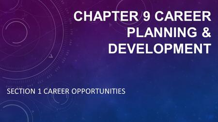 CHAPTER 9 CAREER PLANNING & DEVELOPMENT SECTION 1 CAREER OPPORTUNITIES.