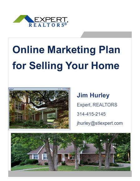 Online Marketing Plan for Selling Your Home Jim Hurley Expert, REALTORS 314-415-2145